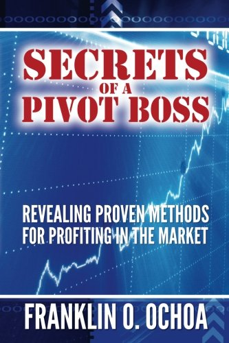 Secrets of a Pivot Boss: Revealing Proven Methods for Profiting in the Market by Brand: 311 Publishing