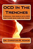 OCD in the Trenches a Manual for People with OCD and Those Who Care for Them, Christian R. Komor, 1478274417