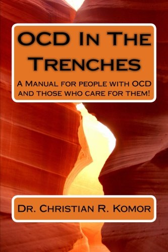 OCD in the Trenches A Manual for People With OCD and Those Who Care For Them: A Manual for people with OCD and those who care for them!