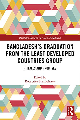 Bangladesh's Graduation from the Least Developed Countries Group: Pitfalls and Promises (Routledge Research on Asian Development)
