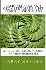 Basic Algebra and Geometry Made a Bit Easier Lesson Plans: A Guide for Tutors, Parents, and Homeschoolers Paperback