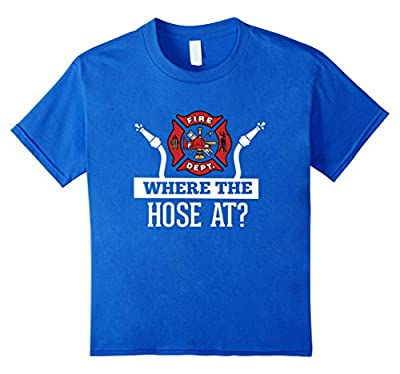 Where The Hose At? Funny Firefighter T-Shirt Fireman Gift