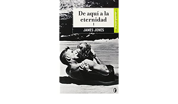 De Aqui a La Eternidad/ from Here to Eternity (Spanish Edition): James Jones: 9788466626453: Amazon.com: Books