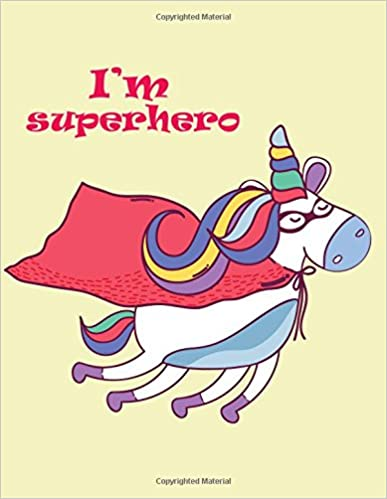 I'm superhero: Unicorn on yellow cover (8.5 x 11) inches 110 pages, Blank Unlined Paper for Sketching, Drawing, Whiting, Journaling & Doodling (Unicorn on yellow sketchbook) (Volume 5)