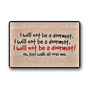 """Funny Quotes """"I Will Not Be a Felpudo. I no será un felpudo. I no será un felpudo. Oh, Just Walk All Over Me."""" Decor Impreso Fibra de coco Felpudo puerta Mat"""
