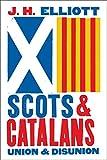 "Sir John Elliott, ""Scots and Catalans: Union and Disunion"" (Yale UP, 2018)"