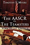 The Aascr vs. the Teamsters, Timothy I. Myers, 1448999871