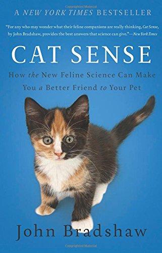Cat Sense: How the New Feline Science Can Make You a Better Friend to Your Pet [John Bradshaw] (Tapa Blanda)