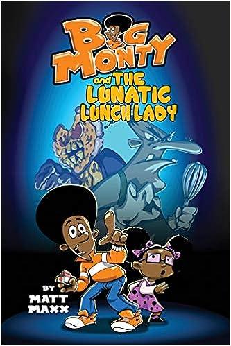 Amazon.com: Big Monty and the Lunatic Lunch Lady (9781733743501): Maxx, Matt:  Books