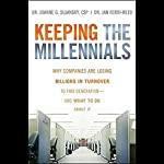 Keeping the Millennials: Why Companies Lose Billions in Turnover to This Generation - and What to Do About It   Joanne Sujansky