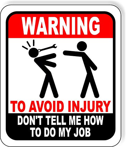 Warning to Avoid Injury Dont Tell me How to do My Job auto Mechanic Aluminum Composite Outdoor Sign 8.5