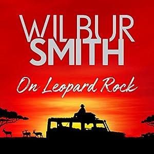 On Leopard Rock: A Life of Adventures Hörbuch von Wilbur Smith Gesprochen von: Saul Reichlin