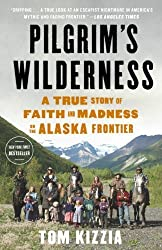 Pilgrim's Wilderness: A True Story of Faith and Madness on the Alaska Frontier by Tom Kizzia (2014-07-15)