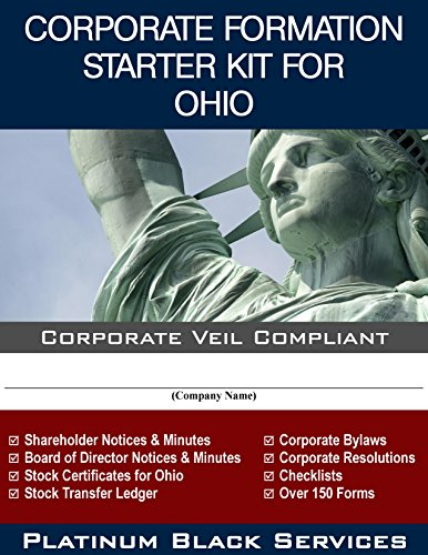 Corporate Formation Starter Kit for Ohio: Corporate Veil (Kit Platinum Edition)