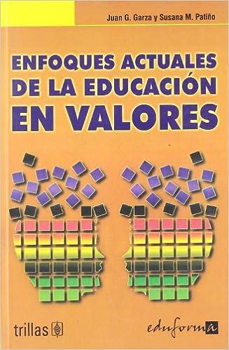 Enfoques actuales de la educacion en valores Psicologia Y Educacion: Amazon.es: Juan G. Garza, Susana M. Patiño: Libros