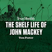 The Shelf Life of John Mackey | Tom Foster