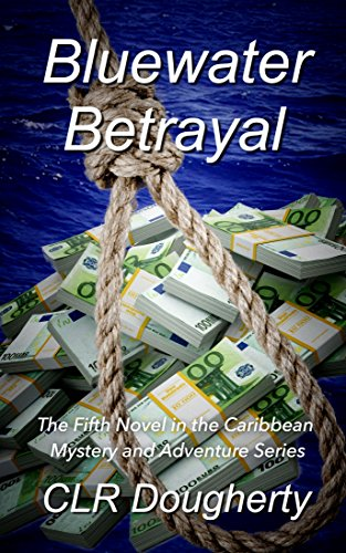 Bluewater Betrayal: The Fifth Novel in the Caribbean Mystery and Adventure Series (Bluewater Thrillers Book - Water Cl