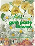The Wilton Way of Making Gum Paste Flowers, Eugene T. & Marilynn (edited by) Sulliva, 0912696192