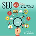 SEO 2016: Learn Search Engine Optimization Audiobook by R. L. Adams Narrated by Smokey Rivers