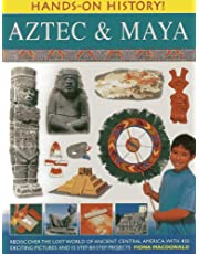 Hands on History: Aztec & Maya: Rediscover the Lost World of Ancient Central America, with 450 Exciting Pictures and 15 Step-by-step Projects