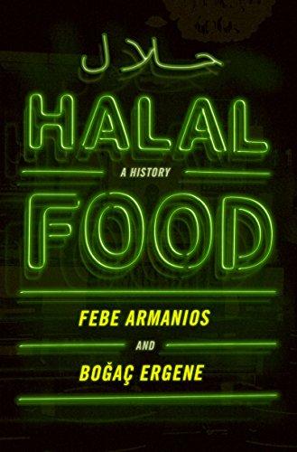 Halal Food: A History by Febe Armanios, Boğaç Ergene