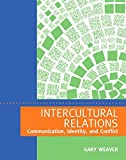 Intercultural Relations: Communication, Identity, and Conflict by Gary R. Weaver (2013-12-21)