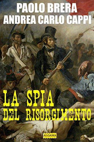 La spia del Risorgimento (Italian Edition)