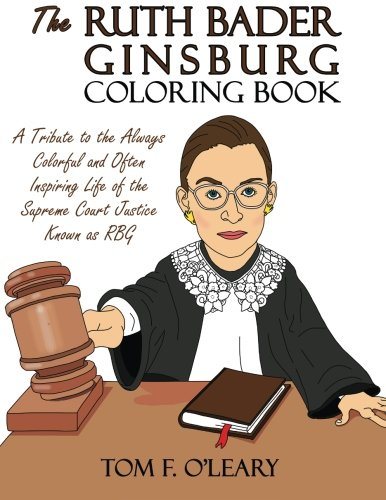 The Ruth Bader Ginsburg Coloring Book  A Tribute To The Always Colorful And Often Inspiring Life Of The Supreme Court Justice Known As Rbg