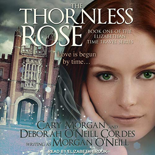 The Thornless Rose: Elizabethan Time Travel Series, Book 1 by Tantor Audio