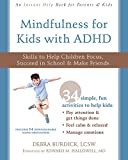 #4: Mindfulness for Kids with ADHD: Skills to Help Children Focus, Succeed in School, and Make Friends (Instant Help Books)