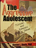 The Aggressive Adolescent : Clinical and Forensic Issues, Davis, Daniel L., 0789009102