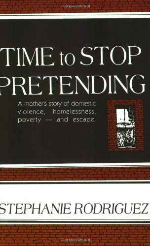 Time to Stop Pretending: A Mother's Story of Domestic Violence, Homelessness, Poverty-and Escape