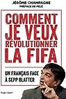 Comment je veux révolutionner la FIFA par Champagne