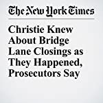 Christie Knew About Bridge Lane Closings as They Happened, Prosecutors Say | Kate Zernike