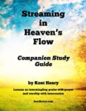 Streaming in Heaven's Flow Companion Study Guide: Intermingling Praise with Prayer and Worship with Intercession