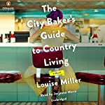 The City Baker's Guide to Country Living   Louise Miller