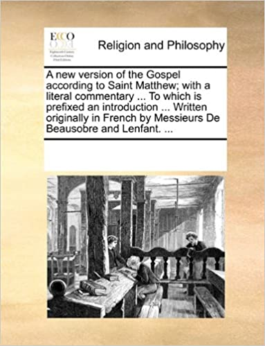 A new version of the Gospel according to Saint Matthew; with a literal commentary ... To which is prefixed an introduction ... Written originally in French by Messieurs De Beausobre and Lenfant. ...