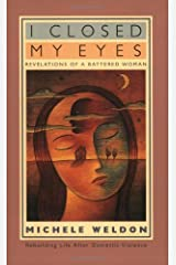 I Closed My Eyes: Revelations of a Battered Woman