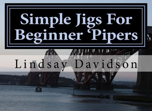 Simple Jigs For Beginner 'Pipers (Tunes for Beginner 'Pipers) (Volume 1)