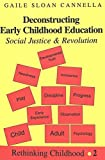 img - for Deconstructing Early Childhood Education: Social Justice and Revolution by Gaile Sloan Cannella (1997-12-01) book / textbook / text book