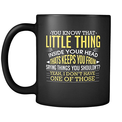 You Know that Little Thing Inside your Head ? | Funny Black 11 oz Coffee Mug