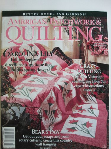 BETTER HOMES AND GARDENS AMERICAN PATCHWORK & QUILTING magazine April 1994 Issue 7 Volume 2 No. 2 (BH & G, Quilt, Quilter, Patterns, Designs, Carolina Lily, Bear's Paw, Crazy-Quilting, Quilt ()