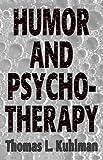 Humor and Psycho-Therapy, Thomas L. Kuhlman, 1568213174