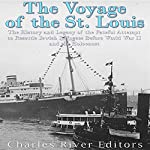 The Voyage of the St. Louis: The History and Legacy of the Fateful Attempt to Resettle Jewish Refugees Before World War II and the Holocaust | Charles River Editors