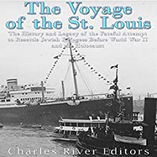 The Voyage of the St. Louis: The History and Legacy of the Fateful Attempt to Resettle Jewish Refugees Before World War II and the Holocaust Audiobook by Charles River Editors Narrated by Bill Hare