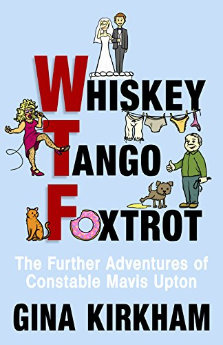 Whiskey Tango Foxtrot: The Further Adventures of Constable Mavis Upton by [Kirkham, Gina]