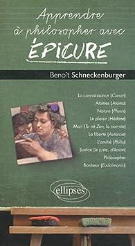 Apprendre à Philosopher avec Épicure par Benoît Schneckenburger