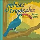 Selvas tropicales: Mundos verdes (Ciencia asombrosa: Ecosistemas) (Spanish Edition)
