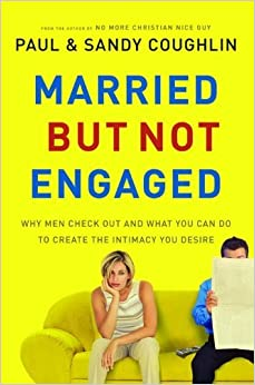 Married But Not Engaged: Why Men Check Out and What You Can Do to Create the Intimacy You Desire by Paul Coughlin (2007-10-01)