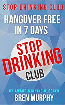 Stop Drinking Club: Hangover Free in 7 Days: Alcoholism Self Help to mentor your alcohol recovery with twelve step programs for addiction and substance abuse (100 Days Guides Book 2) by [Murphy, Bren]